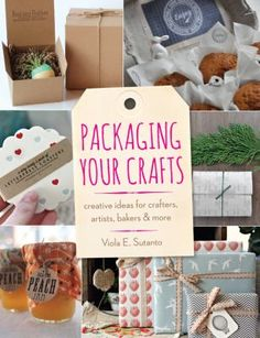 """""""Packaging your crafts : creative ideas for crafters, artists, bakers, & more"""" / by Viola E. Sutanto"""