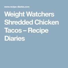 Weight Watchers Shredded Chicken Tacos – Recipe Diaries