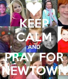 Keep Calm & pray for Newtown   This kp calm is no joke - this goes out to all the families who are heart broken in CT