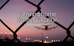 Unless that vacation is Disney World. Last time I went, I seriously was not happy to arrive home so quickly, because I definitely could have stayed much longer.