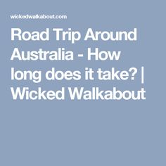Road Trip Around Australia - How long does it take?   Wicked Walkabout