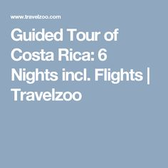 Guided Tour of Costa Rica: 6 Nights incl. Flights | Travelzoo