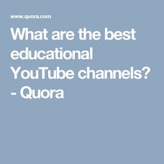 What are the best educational YouTube channels? - Quora