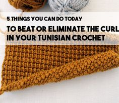 Five Ways To Eliminate or Prevent Tunisian Crochet Curling