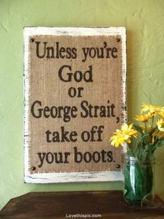 Take off your boots funny quotes god country boots