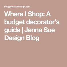 Where I Shop: A budget decorator's guide | Jenna Sue Design Blog