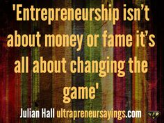 Entrepreneurship isn't about money or fame it's all about changing the game