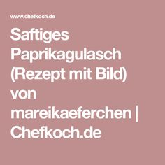 Saftiges Paprikagulasch (Rezept mit Bild) von mareikaeferchen   Chefkoch.de