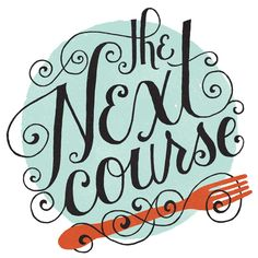 TheNextCourse -- lettering and illustration by Mary Kate McDevitt
