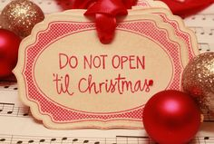 Christmas Tags - Do Not Open Til' Christmas - too cute!