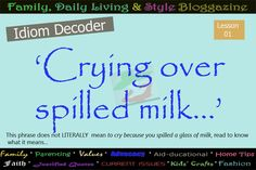 Family, Daily Living & Style: Idiom Decoded: 'Crying Over Spilled Milk'