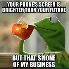 Phone Screen is brighter than your future... #LOL