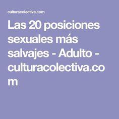 Las 20posiciones sexuales más salvajes - Adulto - culturacolectiva.com