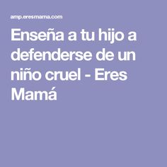 Enseña a tu hijo a defenderse de un niño cruel - Eres Mamá