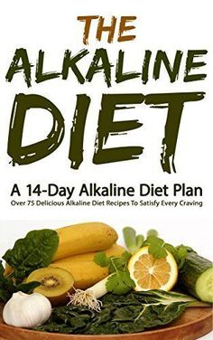 The Alkaline Diet: A 14-Day Alkaline Diet Plan (Over 75 Delicious Alkaline Diet Recipes To Satisfy Every Craving) (Alkaline Diet, Alkaline Diet Plan) by Tatiana Barbosa, www.amazon.com/...