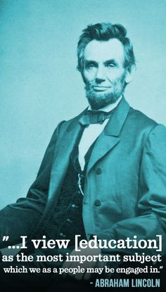 """Happy President's Day! What is your favorite Presidential quote about education?    Here is the full quote by honest Abe: """"Upon the subject of education, not presuming to dictate any plan or system respecting it, I can only say that I view it as the most important subject which we as a people may be engaged in."""""""