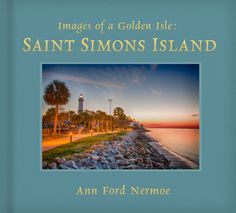 Images of a Golden Isle: Saint Simons Island by Ann Ford Nermoe (BSED '71)