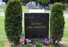 """Grave Marker-  Louis """"Satchmo"""" Armstrong, jazz musician (Hello Dolly). He was interred in Flushing Cemetery, Flushing, in Queens, New York City. His honorary pallbearers included Bing Crosby, Ella Fitzgerald, Dizzy Gillespie, Pearl Bailey, Count Basie, Harry James, Frank Sinatra, Ed Sullivan, Earl Wilson, Alan King, Johnny Carson and David Frost. Peggy Lee sang The Lord's Prayer at the services while Al Hibbler sang """"Nobody Knows the Trouble I've Seen""""."""