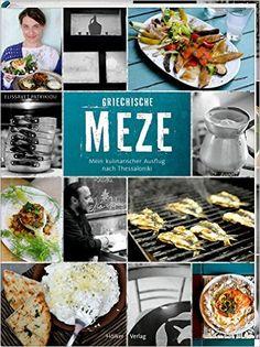 Griechische Meze: Mein kulinarischer Ausflug nach Thessaloniki: Amazon.de: Elissavet Patrikiou: Bücher