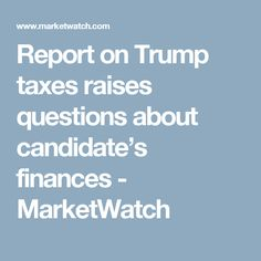 Report on Trump taxes raises questions about candidate's finances - MarketWatch