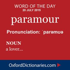 paramour (noun): A lover. Word of the Day for 20 July 2015 Fancy Words, Big Words, Words To Use, Latin Words, Great Words, Unusual Words, Weird Words, Rare Words, Unique Words