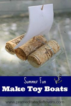 Summer Fun: Making Toy Boats that Float. You can can make toy boats with recycled corks, foil, or with straws. Let your children play with the toy boats.