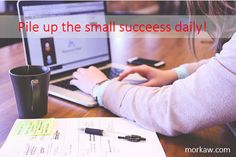Pile up small successes everyday