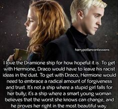 """harrypotterconfessions: """"I love the Dramione ship for how hopeful it is. To get with Hermione, Draco would have to leave his racist ideas in the dust. To get with Draco, Hermione would need to embrace a radical amount of forgiveness and trust. Harry Potter Feels, Harry Potter Puns, Harry Potter Actors, Harry Potter Ships, Harry Potter Draco Malfoy, Harry Potter World, Draco Malfoy Quotes, Draco And Hermione, Slytherin"""
