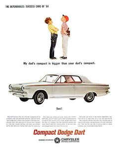 Dodge Dart Advertising (1964): The dependables: Success cars of'64 - My dad's compact is bigger than your dad's compact. - See!