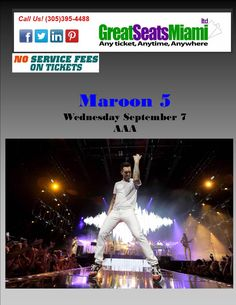 MAROON 5 BRINGS THEIR COUNTLESS HITS TO THE AMERICAN AIRLINES ARENA THIS WED SEPT 05, 2016! SEATS ARE GOING FAST, CONTACT US FOR THE BEST SEATS YOU CAN GET ! 305-395-4488 , WWW.GREATSEATSMIAMI.COM