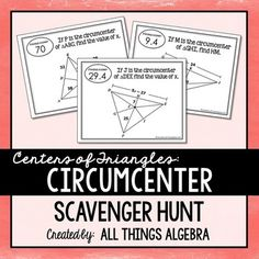 Centers of Triangles (Circumcenter) Scavenger HuntThis scavenger hunt activity consists of 16 problems in which students will practice solving problems in triangles given the circumcenter of the triangle.  Many problems will require students to solve a multi-step equation or apply the Pythagorean Theorem.