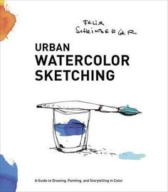 Urban Watercolor Sketching: A Guide to Drawing, Painting, and Storytelling in Color by Felix Scheinberger Translated from the original German, this is very complete and is not limited to urban work. Urban Sketchers, Watercolor Books, Watercolor Sketch, Watercolor Paintings, Watercolours, Watercolor Bookmarks, Watercolor Ideas, Watercolor Tutorials, Drawing Tutorials