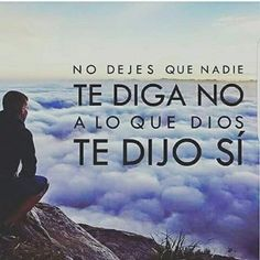 No dejes que nadie te diga no a lo que Dios te dijo sí.
