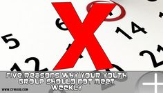 Five Reasons Why Your Youth Group Should NOT Meet Weekly