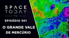 O Grande Vale de Mercúrio - Space Today TV Ep.501