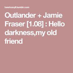 Outlander + Jamie Fraser [1.08] : Hello darkness,my old friend