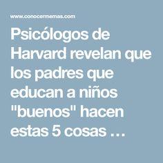 """Psicólogos de Harvard revelan que los padres que educan a niños """"buenos"""" hacen estas 5 cosas …"""