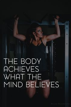 The body achieves what the mind believes | fitness motivation