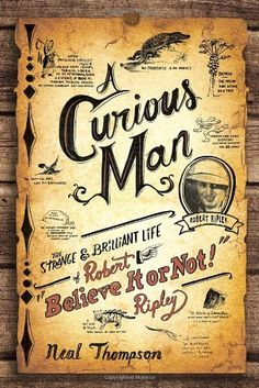 """A Curious Man: The Strange and Brilliant Life of Robert """"Believe It or Not!"""" Ripley by Neal Thompson,http://www.amazon.com/dp/077043620X/ref=cm_sw_r_pi_dp_RSe7sb0C9KHW4ZPP"""