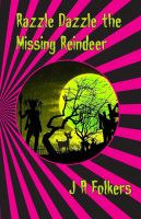 Razzle Dazzle the Missing Reindeer, an ebook by J. A. Folkers at Smashwords