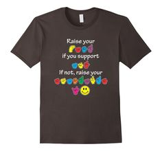 """Sign Language Shirt: """"Raise your hand if you support ASL, if not, raise your standards"""""""