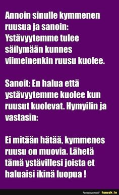 Annoin sinulle kymmenen ruusua ja sanoin... - HAUSK.in Wise Words, Bff, Texts, Reflection, Friendship, Best Friends, Life Quotes, Wisdom, Entertaining