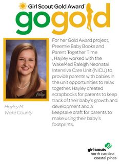 Congrats goes out to Hayley for earning her Girl Scout Gold Award!  Hayley worked with the WakeMed Raleigh Neonatal Intensive Care Unit & created scrapbooks for parents to keep track of their baby's growth and development! What a great keepsake, Hayley!