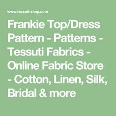 Frankie Top/Dress Pattern - Patterns - Tessuti Fabrics - Online Fabric Store - Cotton, Linen, Silk, Bridal & more