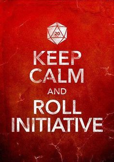 Keep calm and roll initiative!   http://www.roleplaying.company