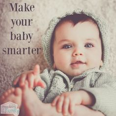 How to make your baby smarter (did you know that baby's cognitive development peaks between 0-3 years?)