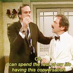 "The fact that people can't get on your level makes you lose hope in humanity. | 23 Ways You're Definitely Basil Fawlty From ""Fawlty Towers"""