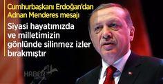Cumhurbaşkanı Erdoğan'dan Adnan Menderes mesajı!