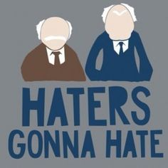 Remember Statler and Waldorf from the Muppet Show? They were the old guys who always had something negative to say about whatever was going on. As hilarious as they are as Muppets, real-life haters and hecklers can be difficult to deal with – especially on a forum as public as social media.