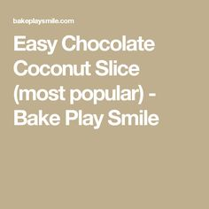 Easy Chocolate Coconut Slice (most popular) - Bake Play Smile